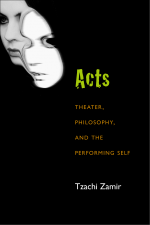 Acts: Theater, Philosophy and the Performing Self